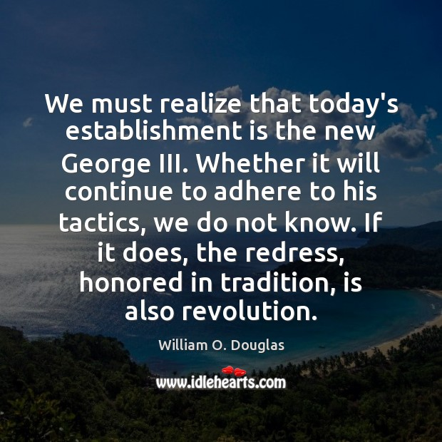 We must realize that today's establishment is the new George III. Whether Image