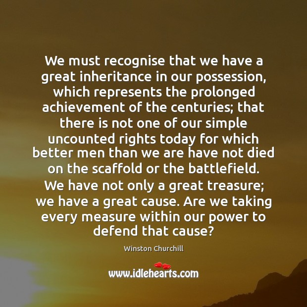 Image, We must recognise that we have a great inheritance in our possession,