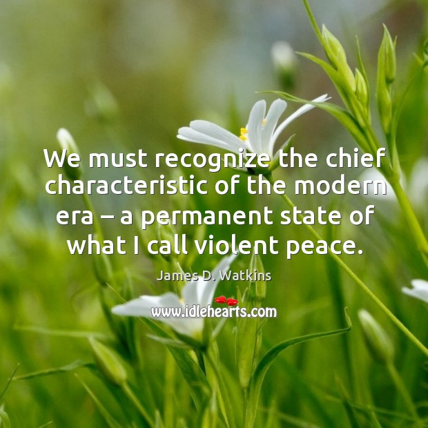 We must recognize the chief characteristic of the modern era – a permanent state Image