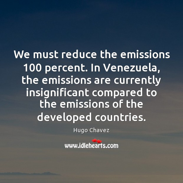 We must reduce the emissions 100 percent. In Venezuela, the emissions are currently Image