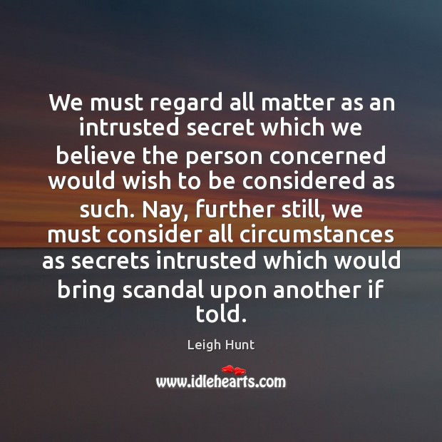 We must regard all matter as an intrusted secret which we believe Secret Quotes Image