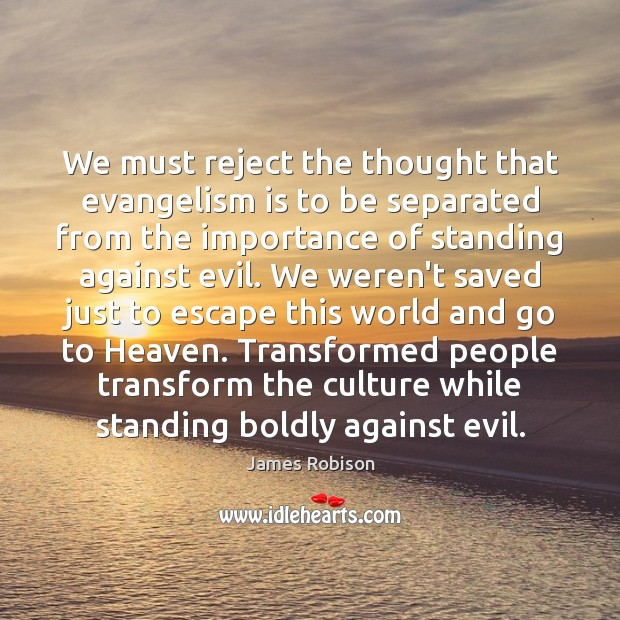 Image, We must reject the thought that evangelism is to be separated from