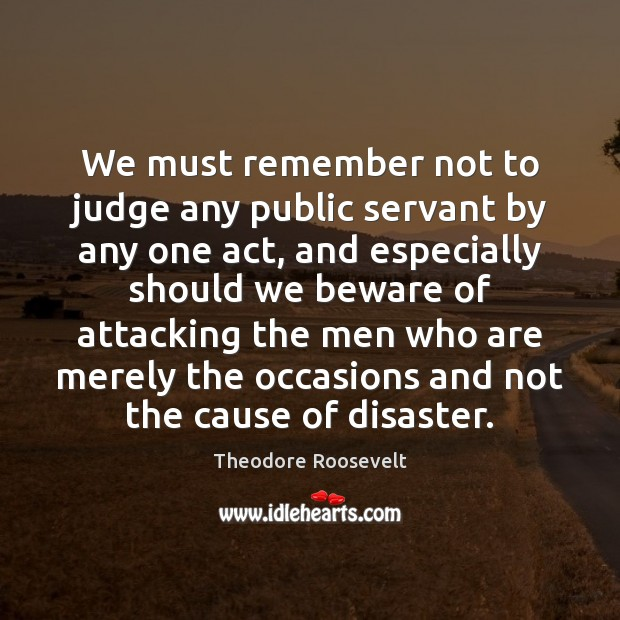 Image, We must remember not to judge any public servant by any one