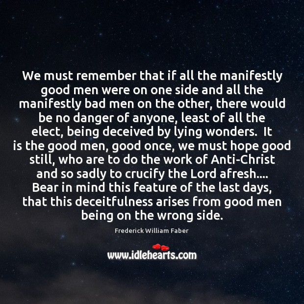 Image, We must remember that if all the manifestly good men were on
