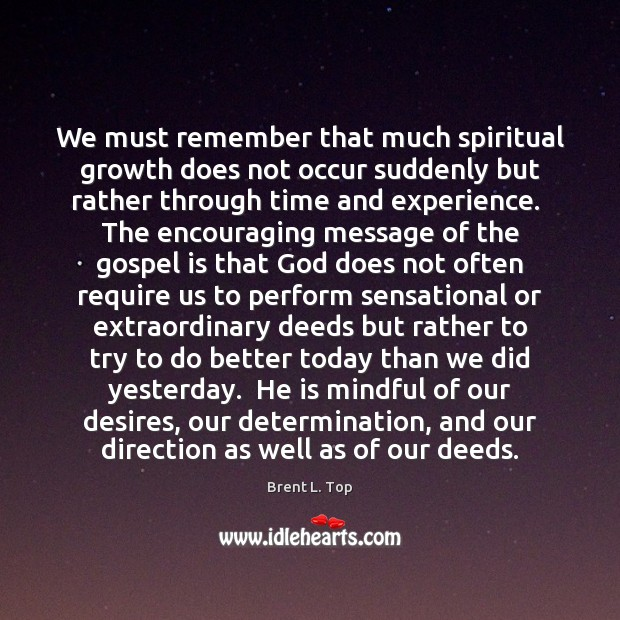 We must remember that much spiritual growth does not occur suddenly but Image
