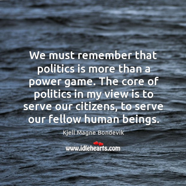 We must remember that politics is more than a power game. Image