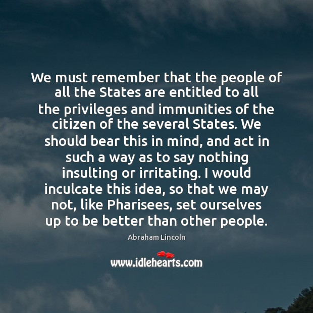 We must remember that the people of all the States are entitled Image