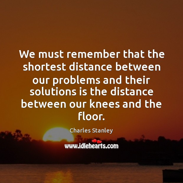 We must remember that the shortest distance between our problems and their Image