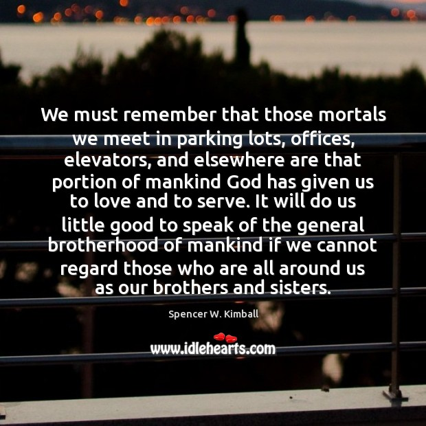 We must remember that those mortals we meet in parking lots, offices, Image