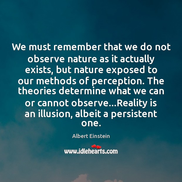 We must remember that we do not observe nature as it actually Image