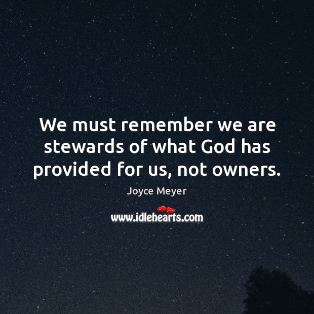 Image, We must remember we are stewards of what God has provided for us, not owners.
