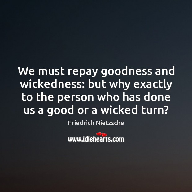 Image, We must repay goodness and wickedness: but why exactly to the person