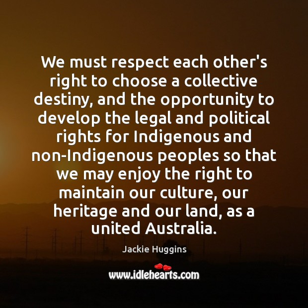 We must respect each other's right to choose a collective destiny, and Culture Quotes Image