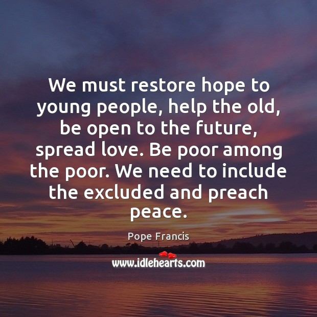 We must restore hope to young people, help the old, be open Image