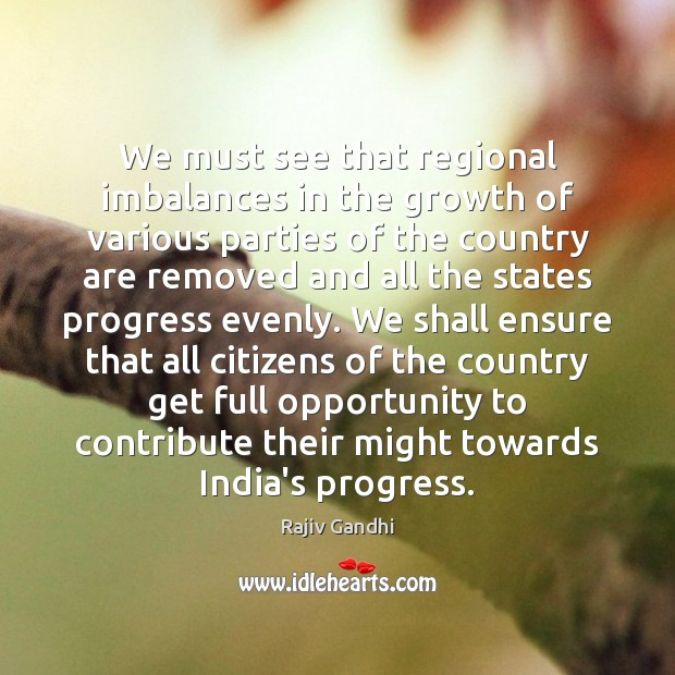 We must see that regional imbalances in the growth of various parties Image