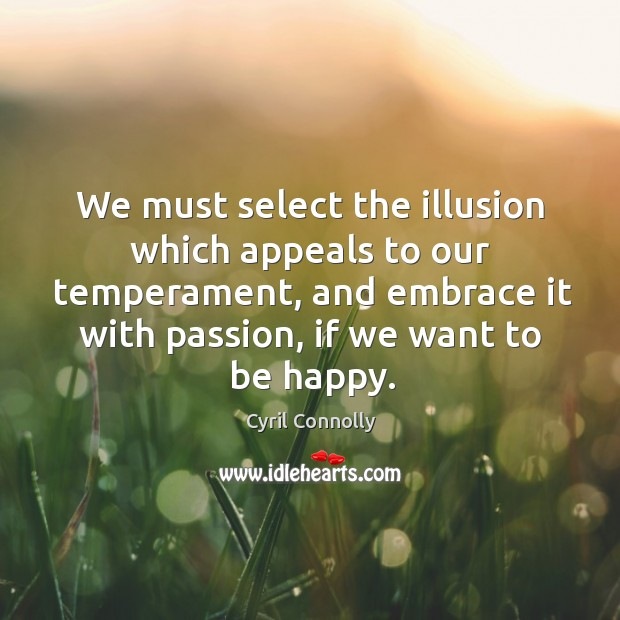 Image, We must select the illusion which appeals to our temperament, and embrace it with passion