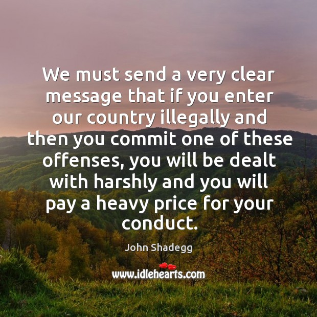 We must send a very clear message that if you enter our country illegally and then you Image