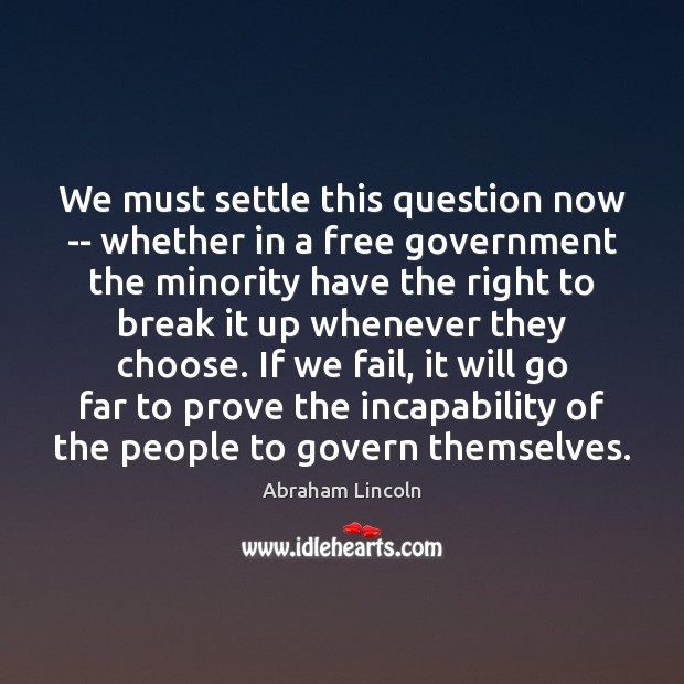 Image, We must settle this question now — whether in a free government