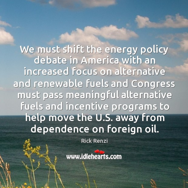 Image, We must shift the energy policy debate in america with an increased focus on alternative and