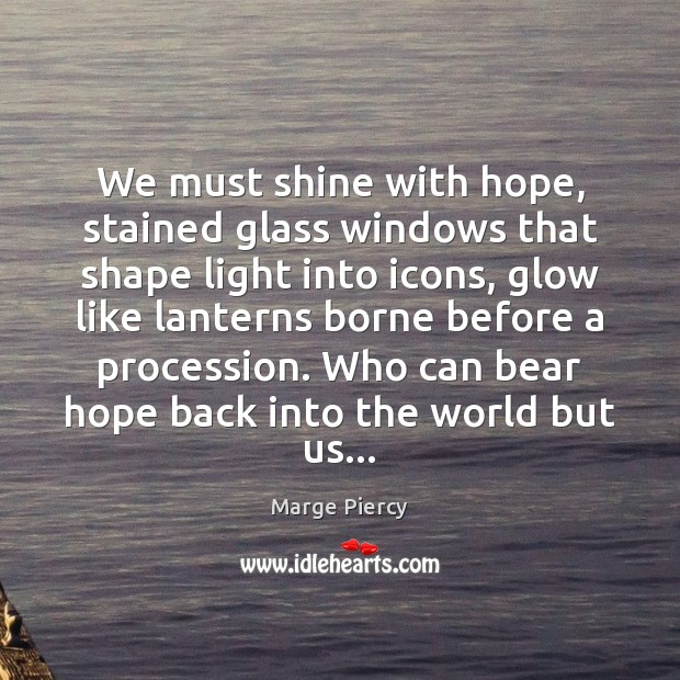 Image, We must shine with hope, stained glass windows that shape light into