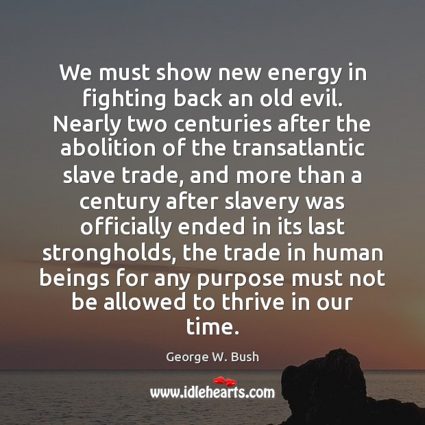 Image, We must show new energy in fighting back an old evil. Nearly