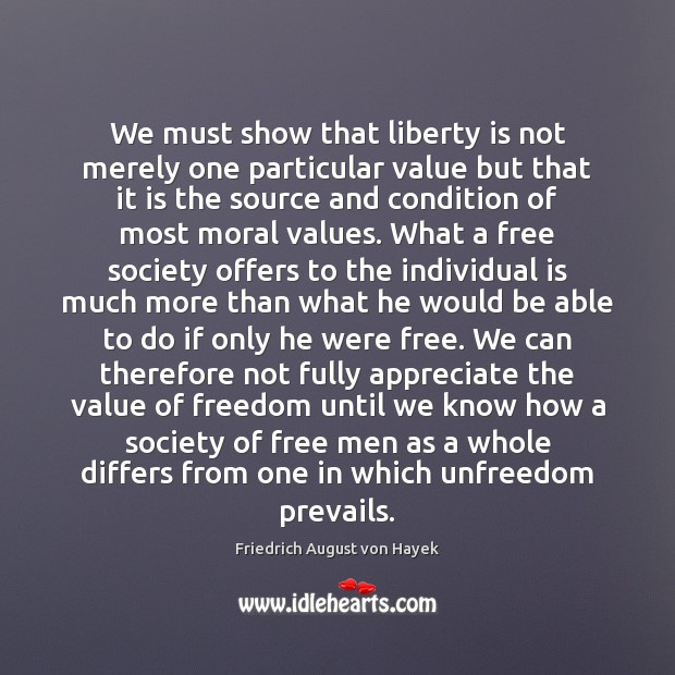 We must show that liberty is not merely one particular value but Liberty Quotes Image