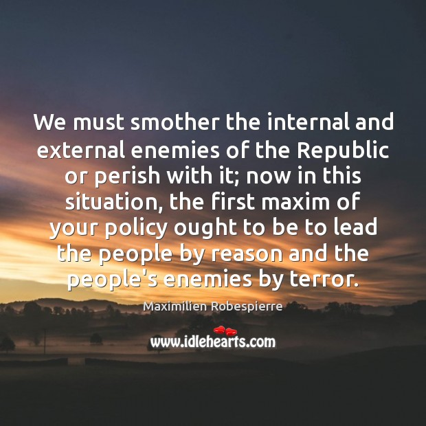 We must smother the internal and external enemies of the Republic or Image