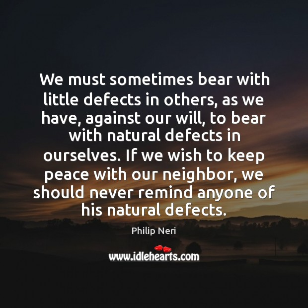 Image, We must sometimes bear with little defects in others, as we have,