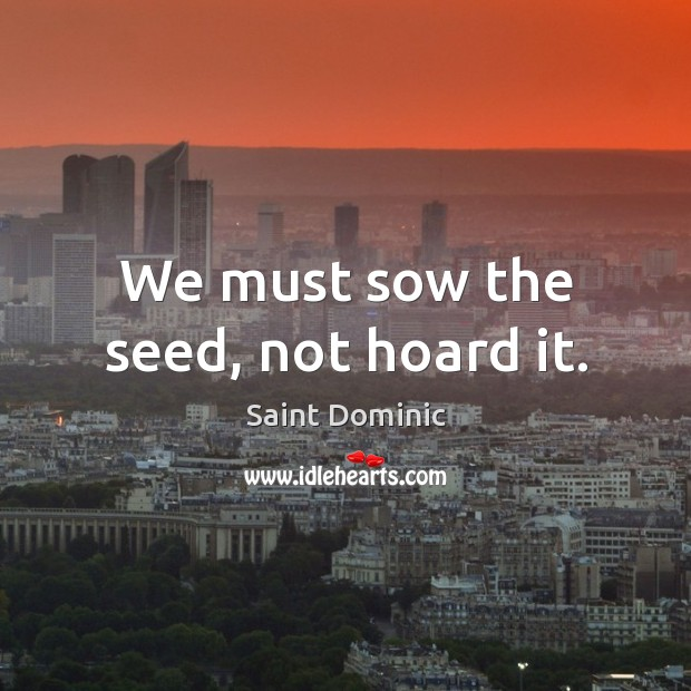 We must sow the seed, not hoard it. Image
