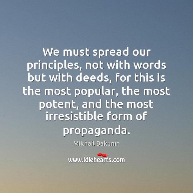 We must spread our principles, not with words but with deeds, for Image