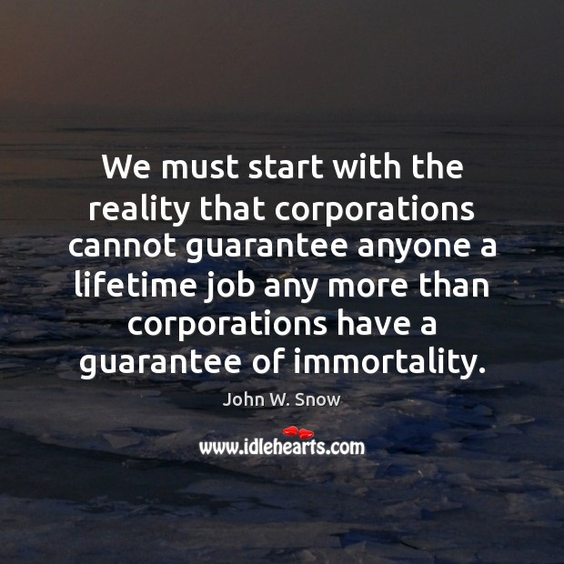We must start with the reality that corporations cannot guarantee anyone a Image