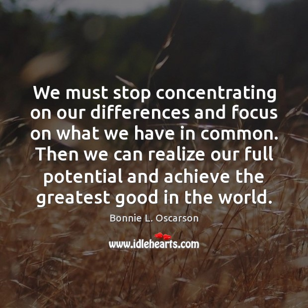 Image, We must stop concentrating on our differences and focus on what we