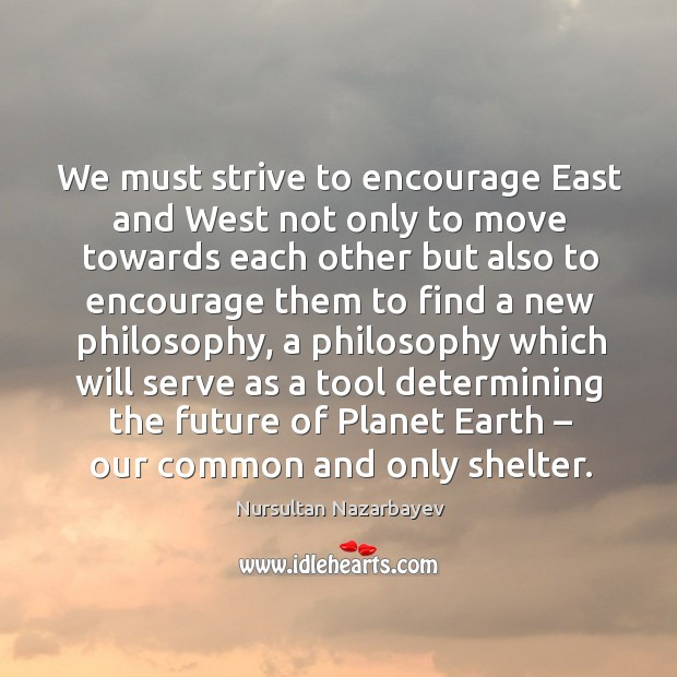 We must strive to encourage east and west not only to move towards Image
