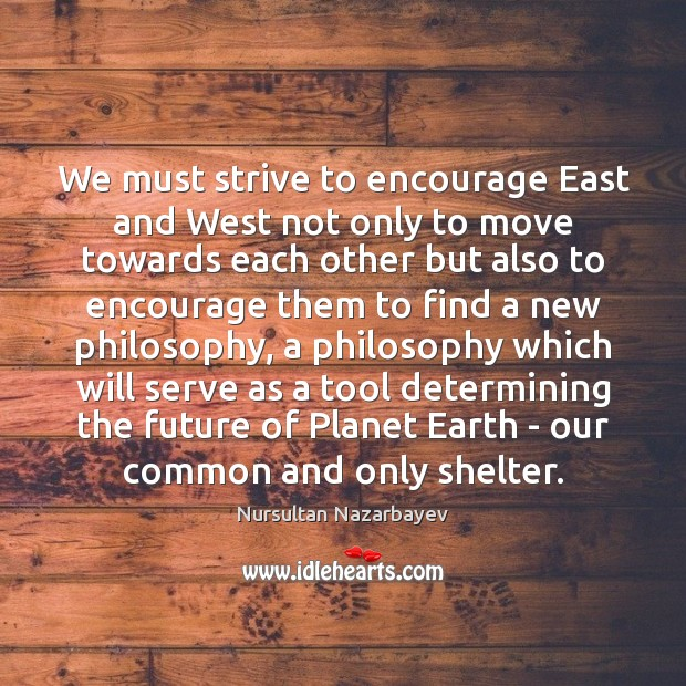We must strive to encourage East and West not only to move Image