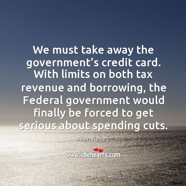 Image, We must take away the government's credit card.