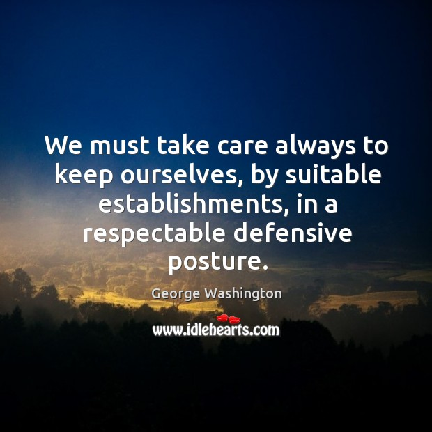 We must take care always to keep ourselves, by suitable establishments, in Image