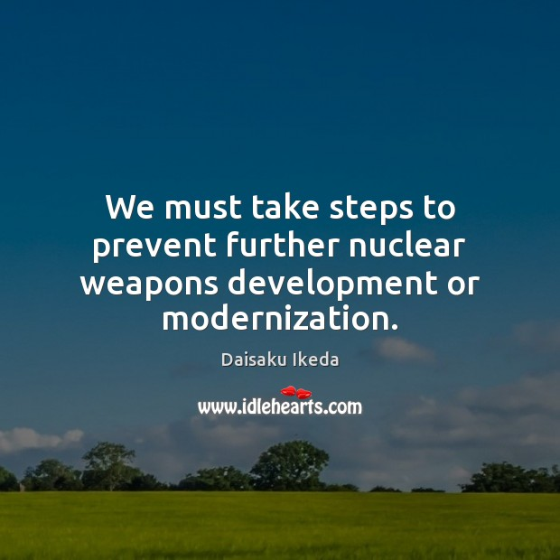 We must take steps to prevent further nuclear weapons development or modernization. Image