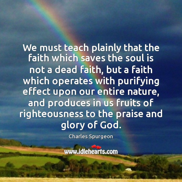 We must teach plainly that the faith which saves the soul is Soul Quotes Image