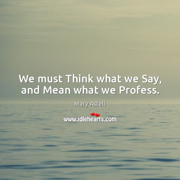 We must think what we say, and mean what we profess. Image