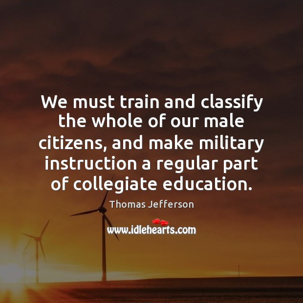 Image, We must train and classify the whole of our male citizens, and