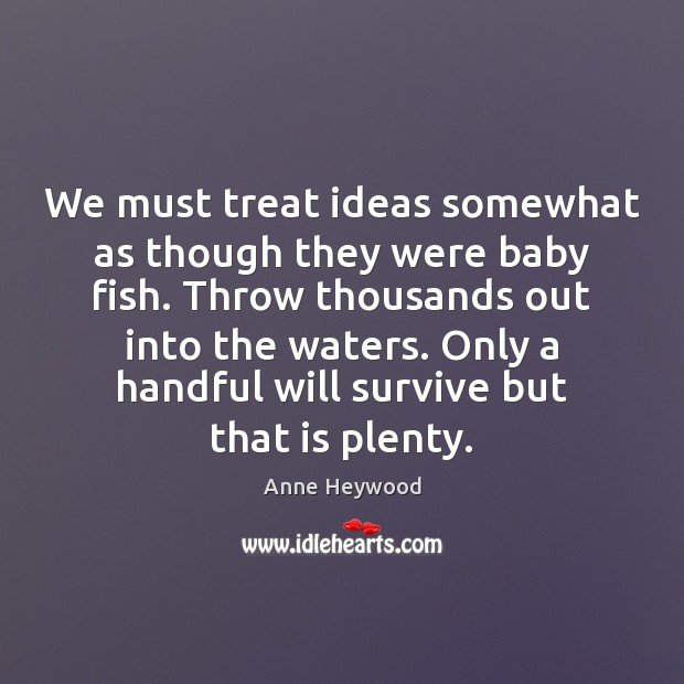 Image, We must treat ideas somewhat as though they were baby fish. Throw