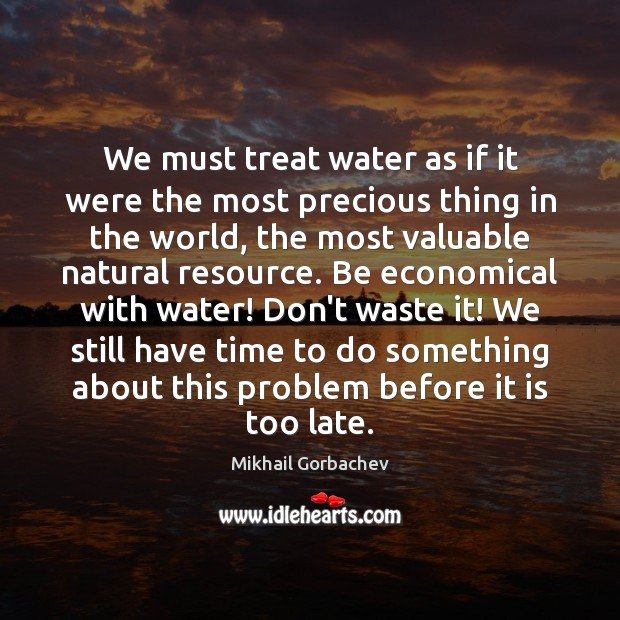 Image, We must treat water as if it were the most precious thing