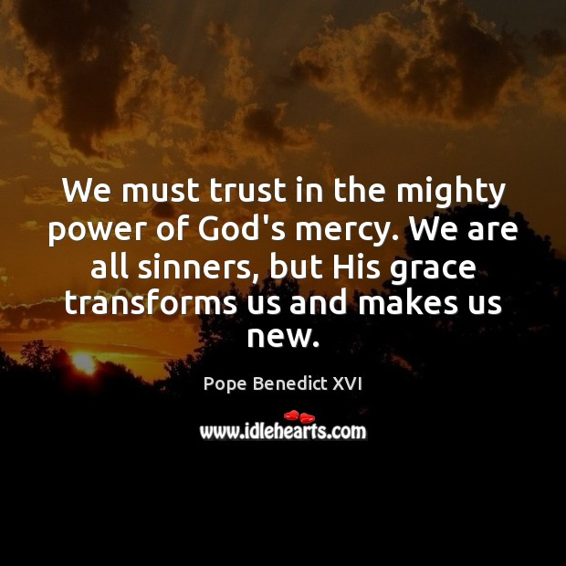 Image, We must trust in the mighty power of God's mercy. We are