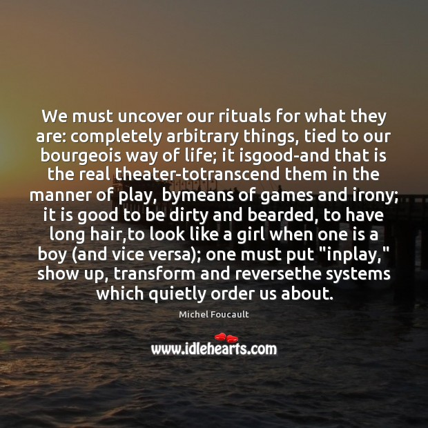 We must uncover our rituals for what they are: completely arbitrary things, Image