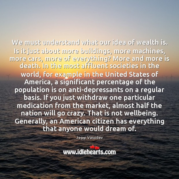 We must understand what our idea of wealth is. Is it just Wealth Quotes Image