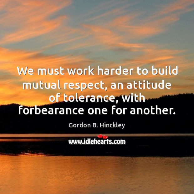 Image, We must work harder to build mutual respect, an attitude of tolerance,