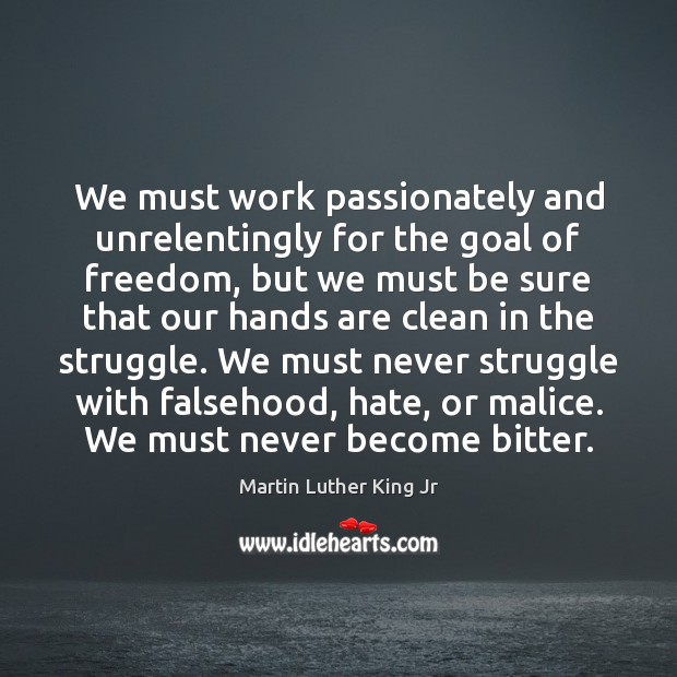 We must work passionately and unrelentingly for the goal of freedom, but Martin Luther King Jr Picture Quote