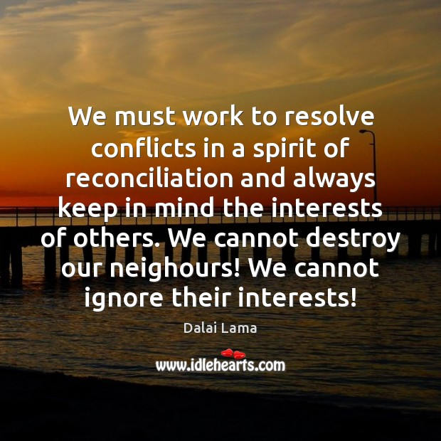 We must work to resolve conflicts in a spirit of reconciliation and Image