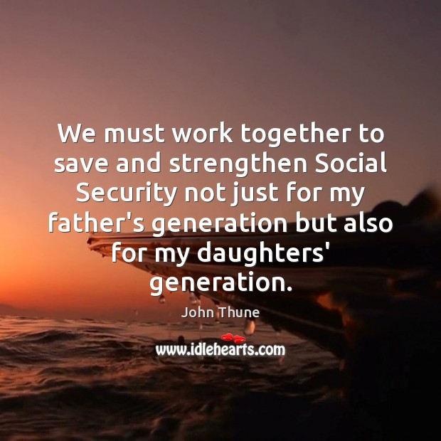 We must work together to save and strengthen Social Security not just Image