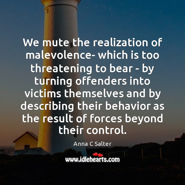 Image, We mute the realization of malevolence- which is too threatening to bear